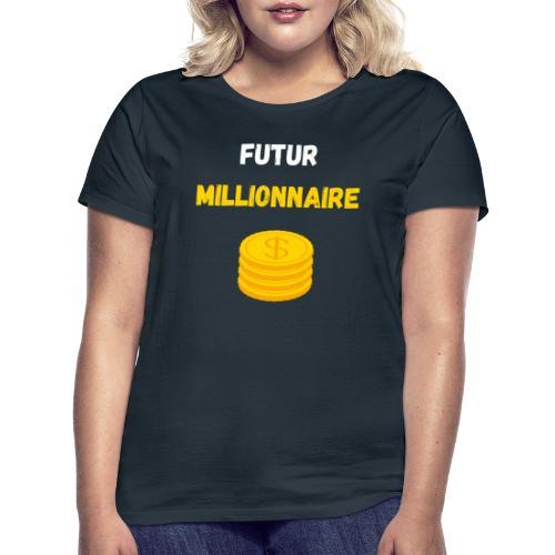 FUTUR MILLIONNAIRE ARGENT MOTIVATION DOLLAR OR - T-shirt Femme