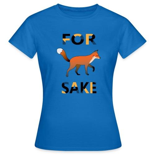 For Fox Sake - Vrouwen T-shirt