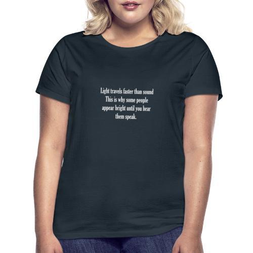 Light travels faster than sound - Women's T-Shirt