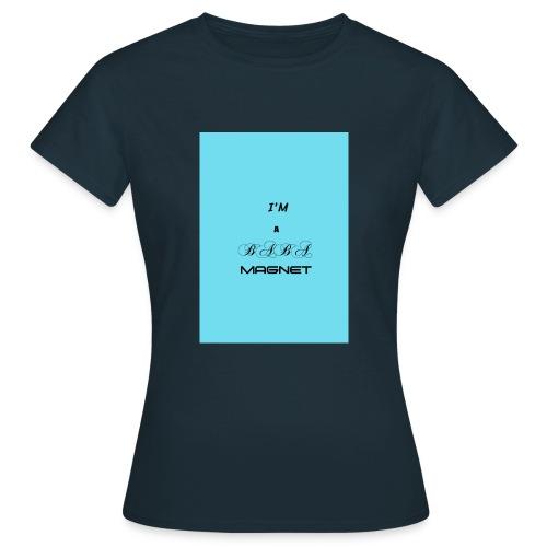 BABE MAGNET - Women's T-Shirt