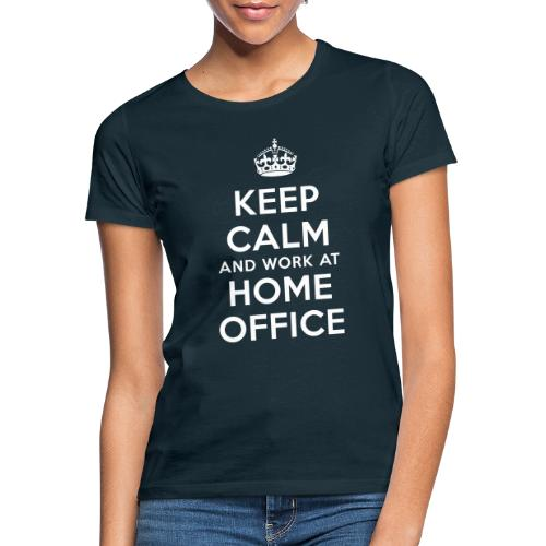 KEEP CALM and work at HOME OFFICE - Frauen T-Shirt