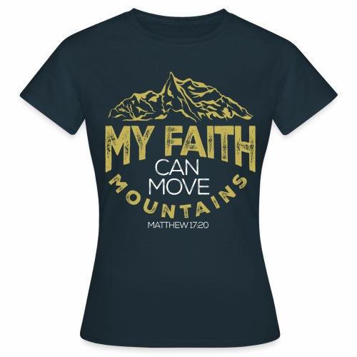 faith that moves mountains - Women's T-Shirt