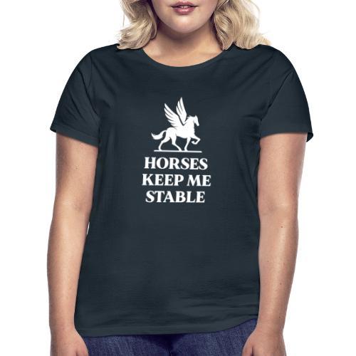 Paarden houden mij stabiel - Vrouwen T-shirt