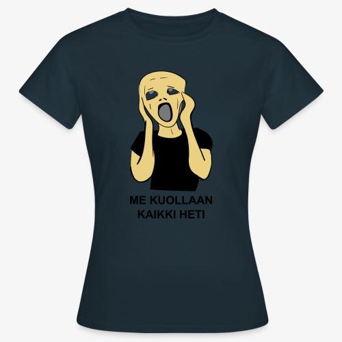 ME KUOLLAAN KAIKKI HETI - Naisten t-paita