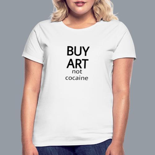 BUY ART NOT COCAINE (negro) - Camiseta mujer