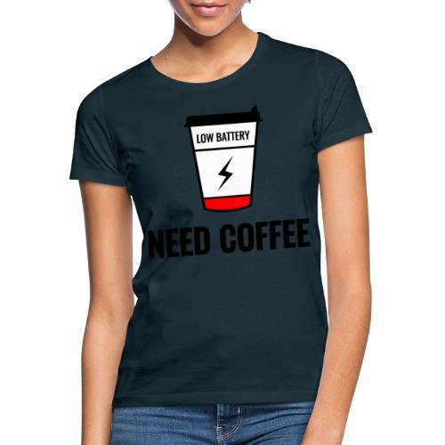 need coffee - Naisten t-paita