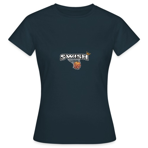The king of swish - For basketball players - Women's T-Shirt
