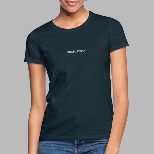 #nopussypop -ONLY- - Frauen T-Shirt