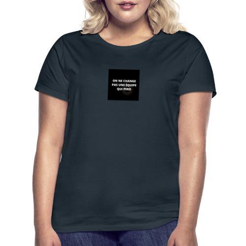 On ne change pas une équipe qui perd - T-shirt Femme