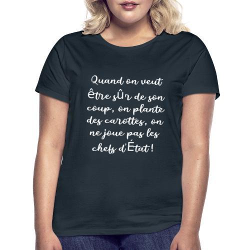 Quand on veut être sur de son coup - T-shirt Femme