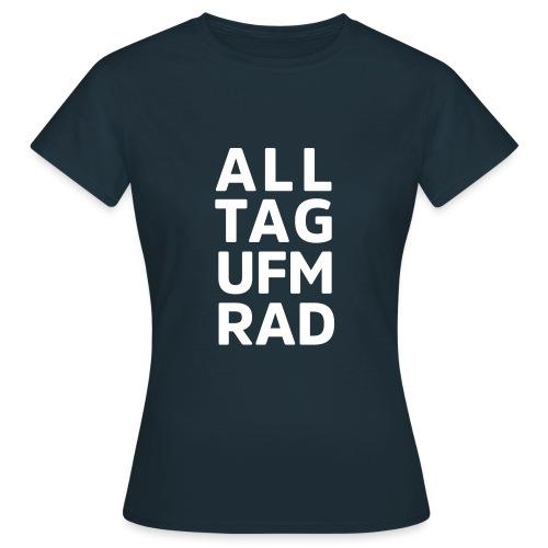 All Tag ufm Rad - Frauen T-Shirt