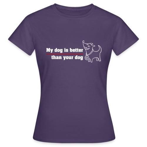 Mi perro es mejor que el tuyo - Camiseta mujer