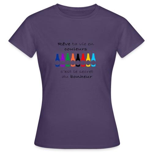 Rêve ta vie en couleurs c'est le secret du bonheur - T-shirt Femme