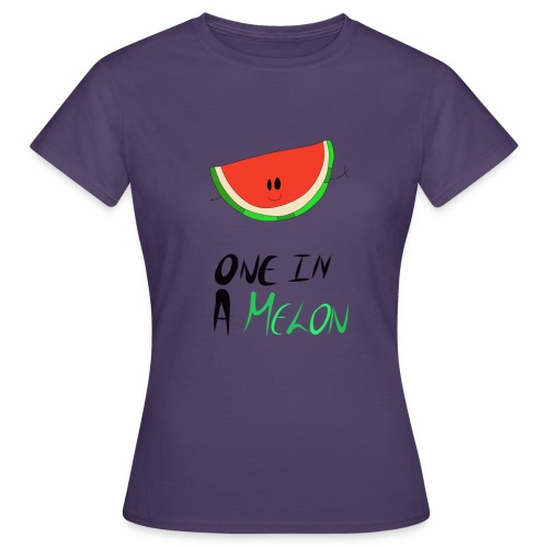 ONE IN A MELON Collection - Women's T-Shirt
