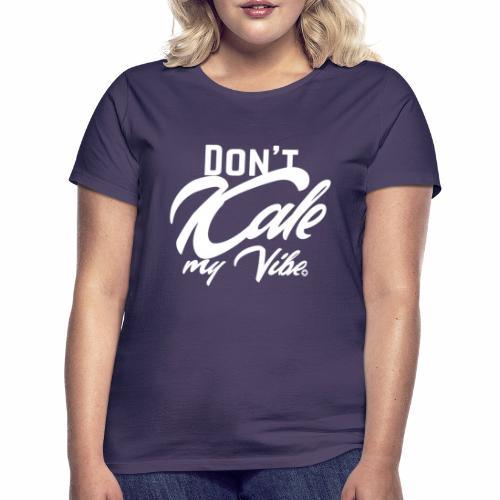 Don't Kale my Vibe T-Shirt Shirt Vegan Vegetarier - Frauen T-Shirt