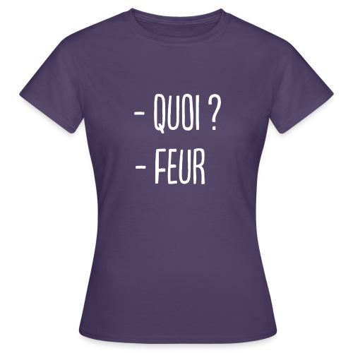 - Quoi ? - Feur ! - T-shirt Femme