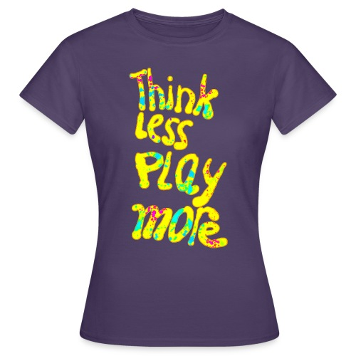 think less pay more - Vrouwen T-shirt