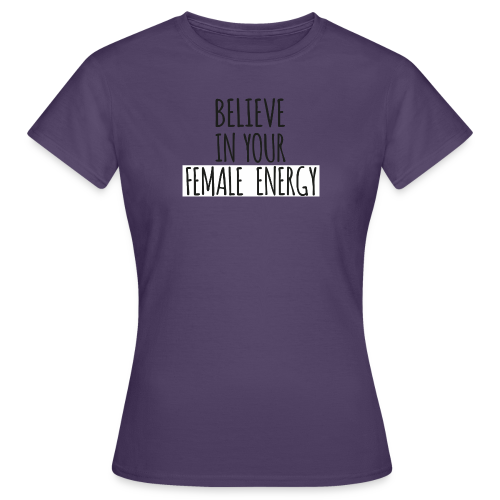 Believe in your female energy - Frauen T-Shirt