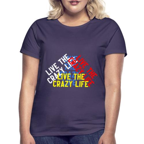 LIVE THE CRAZY LIFE - Camiseta mujer