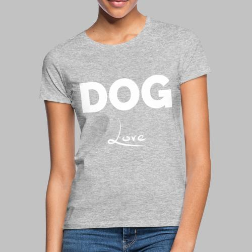 DOG LOVE - Geschenkidee für Hundebesitzer - Frauen T-Shirt