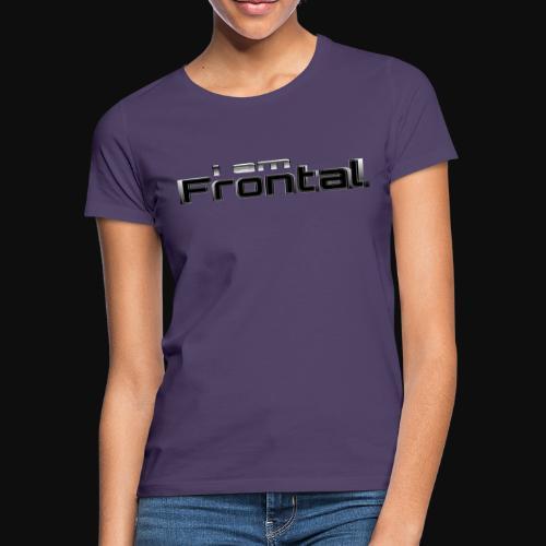 ι αм ƒяσηтαℓ 3 - Frauen T-Shirt
