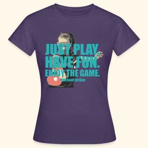 Just Play and have Fun table tennis - Frauen T-Shirt