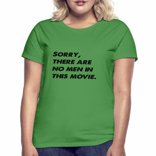 Sorry, there are no men in this movie. - Women's T-Shirt