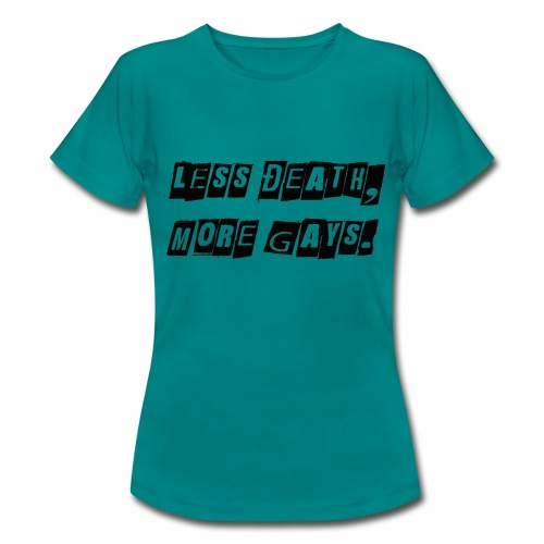 Less Death, More Gays. - Women's T-Shirt