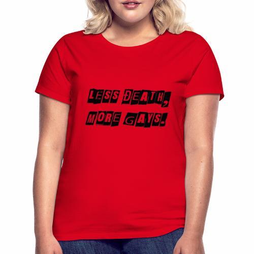 Less Death, More Gays. - Women's T-Shirt