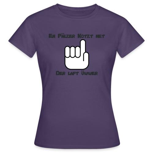 En Pälzer Kotzt net - Frauen T-Shirt
