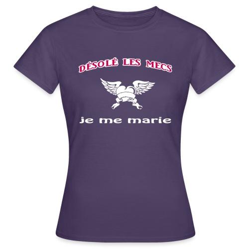 Désolé les mecs, je me marie ! - T-shirt Femme