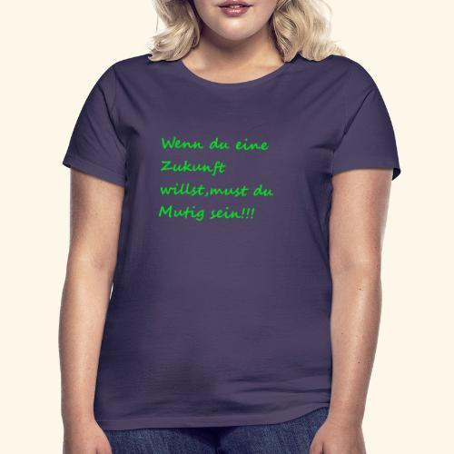 Zeig mut zur Zukunft - Women's T-Shirt