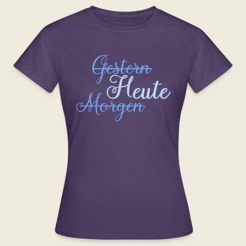 Gestern heute morgen - Frauen T-Shirt