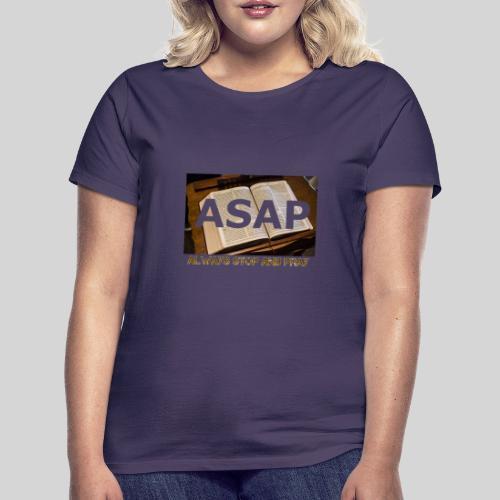 ASAP Always stop and pray auf einer Bibel - Frauen T-Shirt