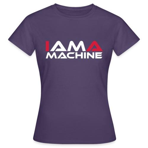 I am a Machine - Frauen T-Shirt