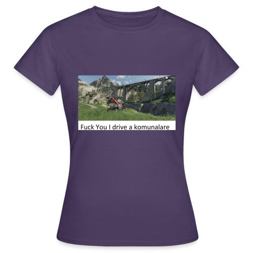 Fuck You I drive a komunalare - T-shirt dam