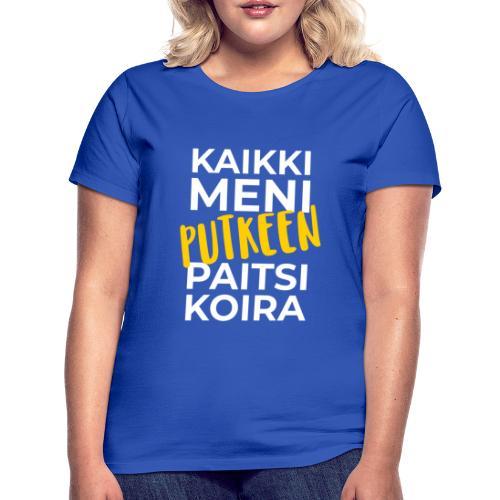 Kaikki Meni Putkeen - Naisten t-paita