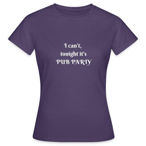 Je ne peux pas j'ai soirée Pub ! - T-shirt Femme