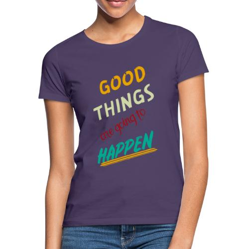 Good Thing Are Going To Happen - T-shirt Femme