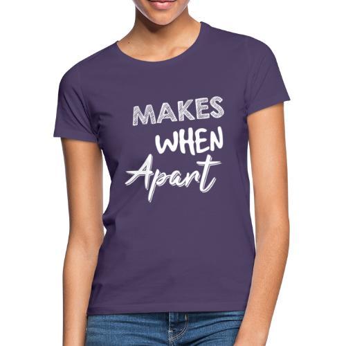 Makes When Apart Partnerlook für Paare und Pärchen - Frauen T-Shirt