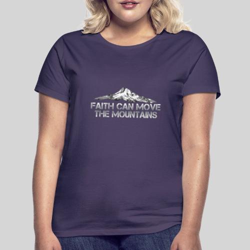 faith can move the mountains aus Matthäus 17,20 - Frauen T-Shirt