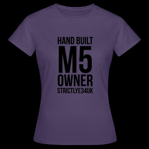 Hand Built M5 Owner - Women's T-Shirt
