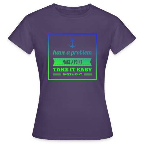Have a Problem...Joint - Frauen T-Shirt