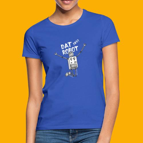Dat Robot: The Joy of Life - Vrouwen T-shirt