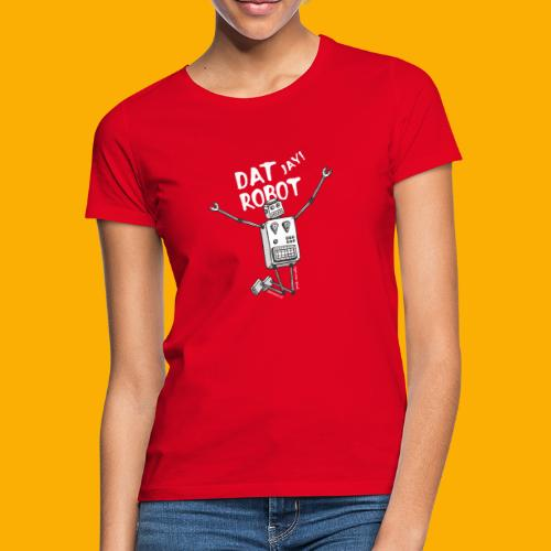 Dat Robot: The Joy of Life - Vrouwen T-shirt