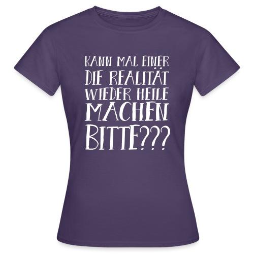 Realität Schlechte Zeiten Krise Hoffnung Spruch - Frauen T-Shirt