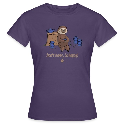 Sloth chills Do not hurry, be happy :) - Women's T-Shirt
