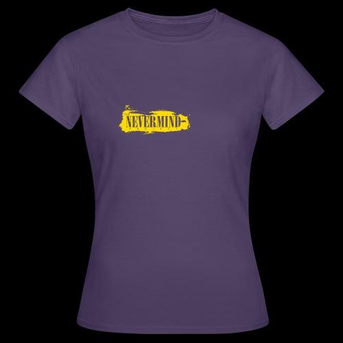 never mind - Vrouwen T-shirt