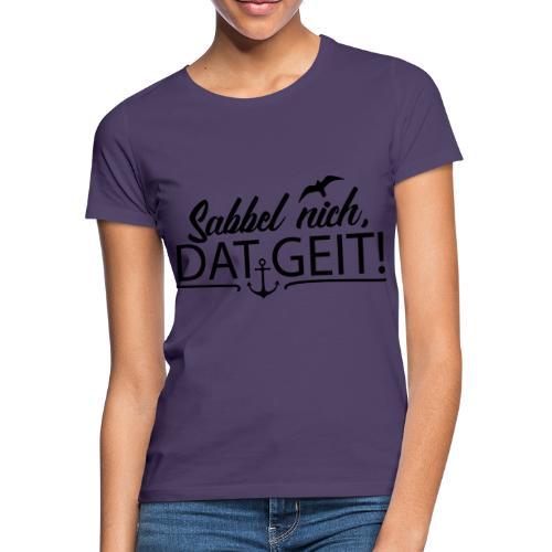 Sabbel nich, dat geit! - Frauen T-Shirt