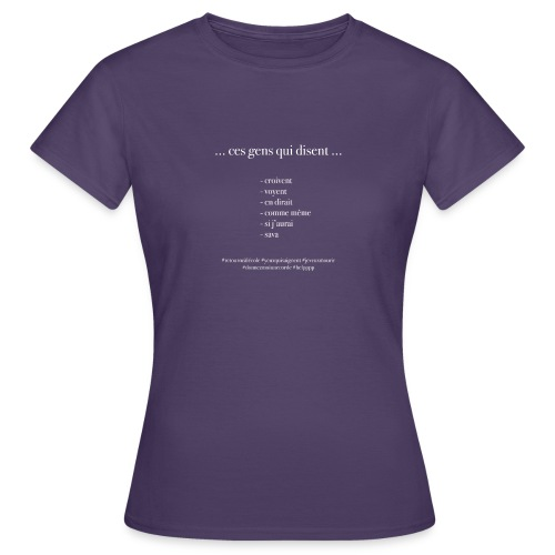 Ces gens qui croivent ... ! - T-shirt Femme
